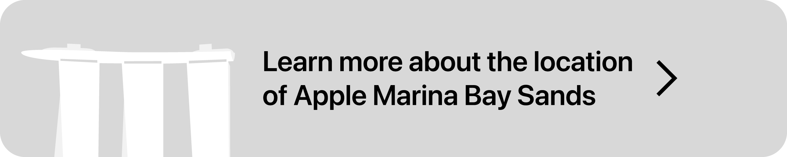 Click here to learn more about the location of Apple Marina Bay Sands