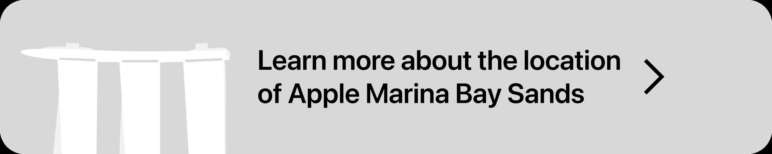 Щелкните здесь, чтобы узнать больше о местонахождении apple marina bay sands