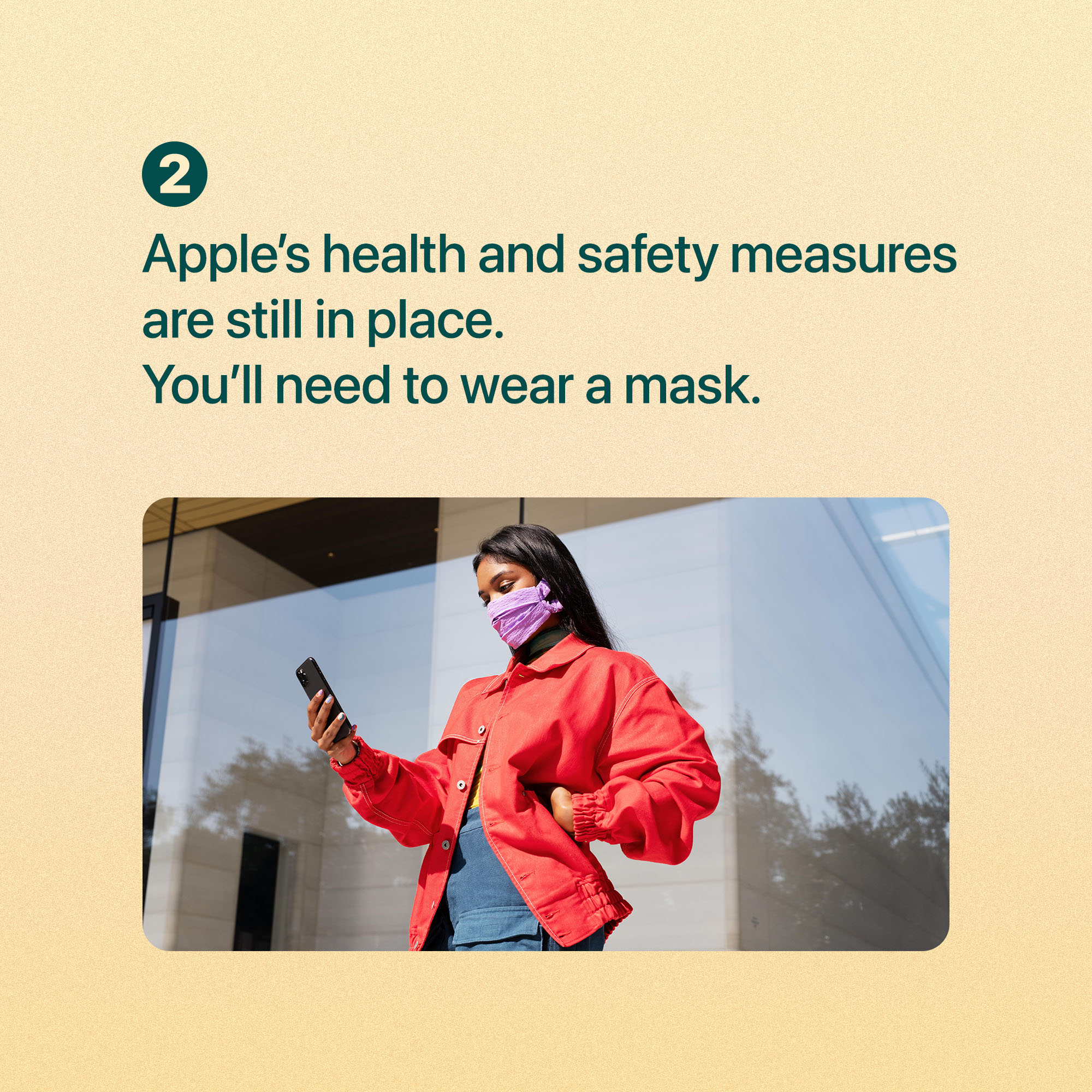 Apple's health and safety measures are still in place. You'll need to wear a mask.