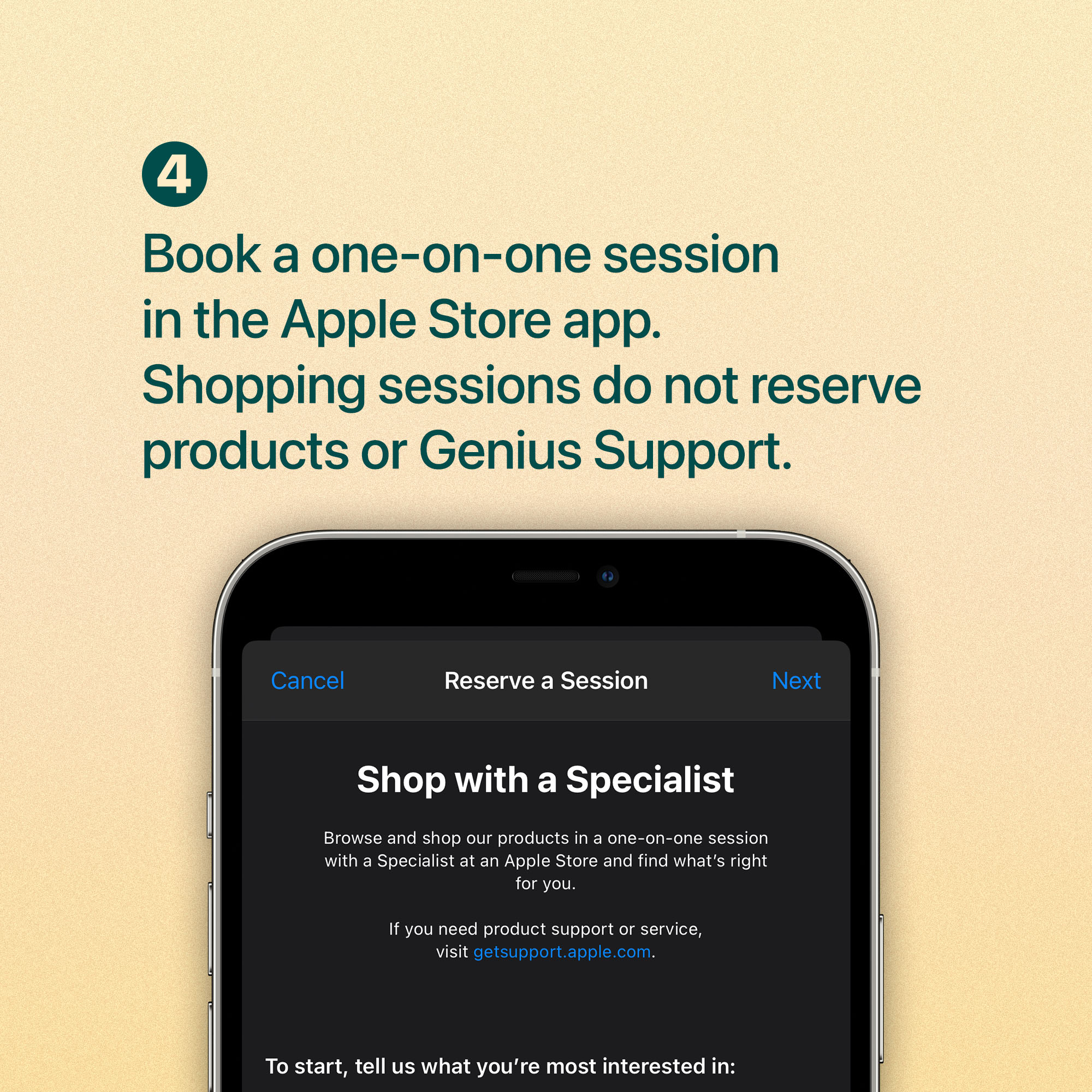 Book a one-on-one session in the Apple Store app. Shopping sessions do not reserve products or Genius Support.