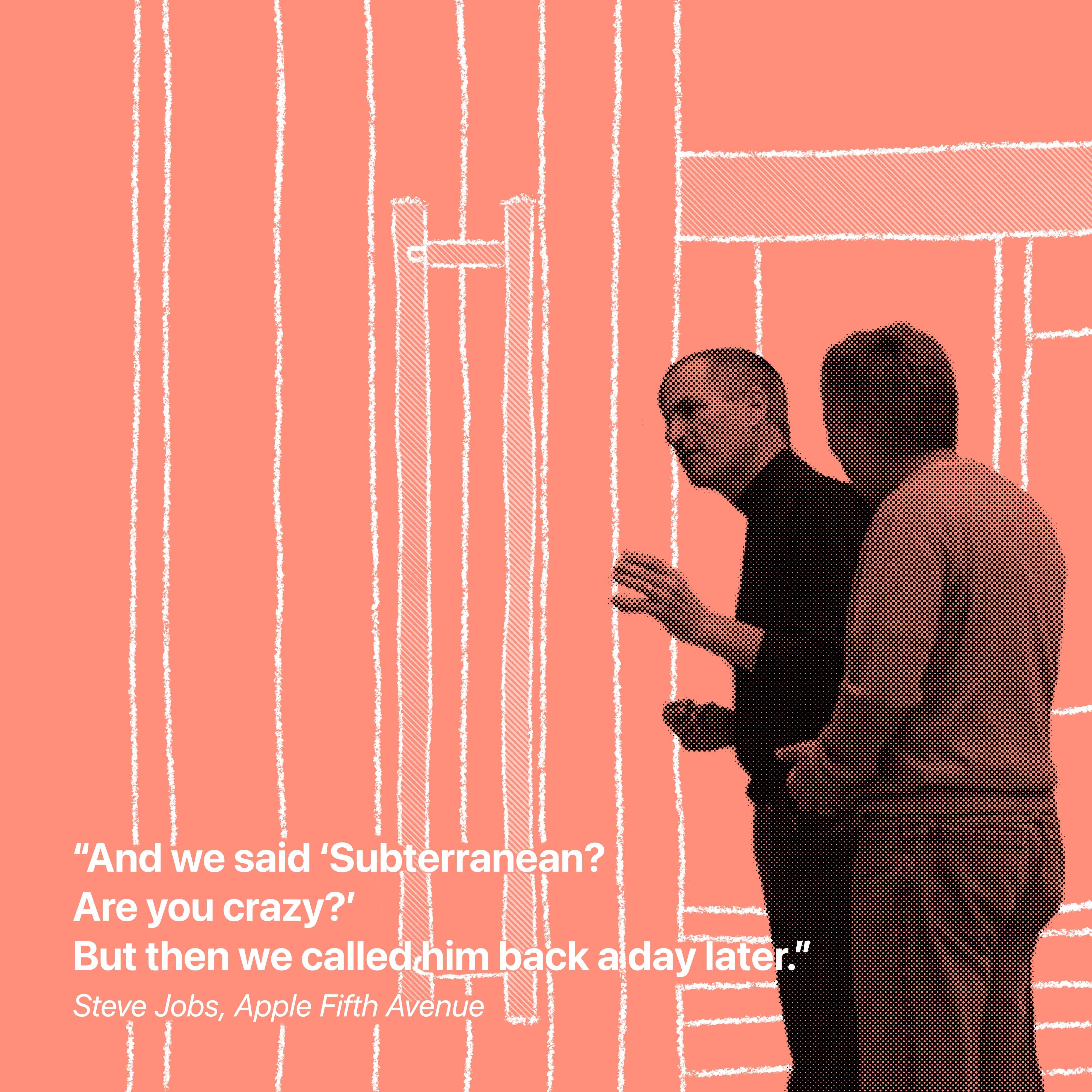 """""""Et nous avons dit «souterrain?  Êtes-vous fou?'  Mais ensuite, nous l'avons rappelé un jour plus tard."""" Steve Jobs, Apple Fifth Avenue"""