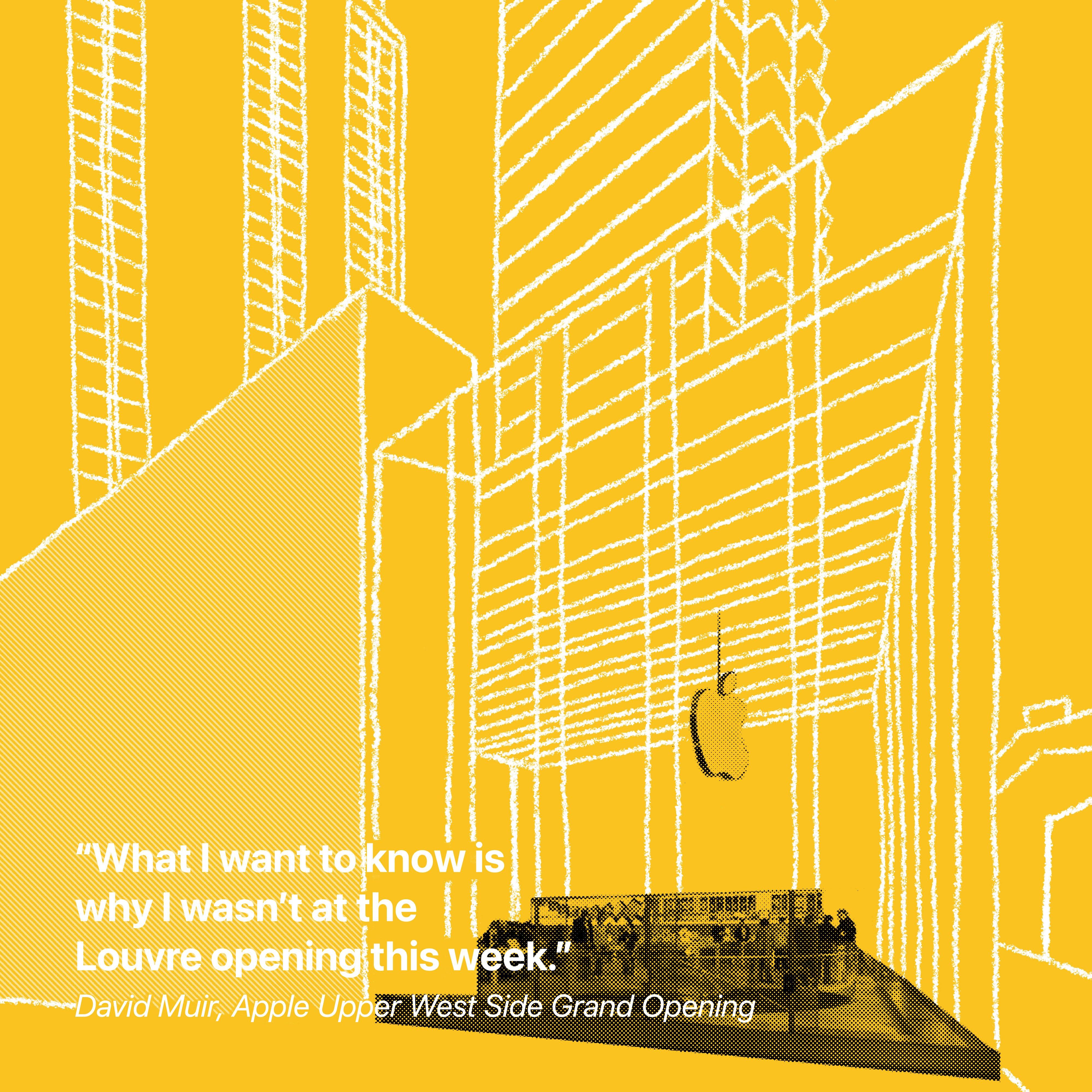 """""""Ce que je veux savoir, c'est pourquoi je n'étais pas à l'ouverture du Louvre cette semaine."""" David Muir, grande ouverture Apple Upper West Side"""
