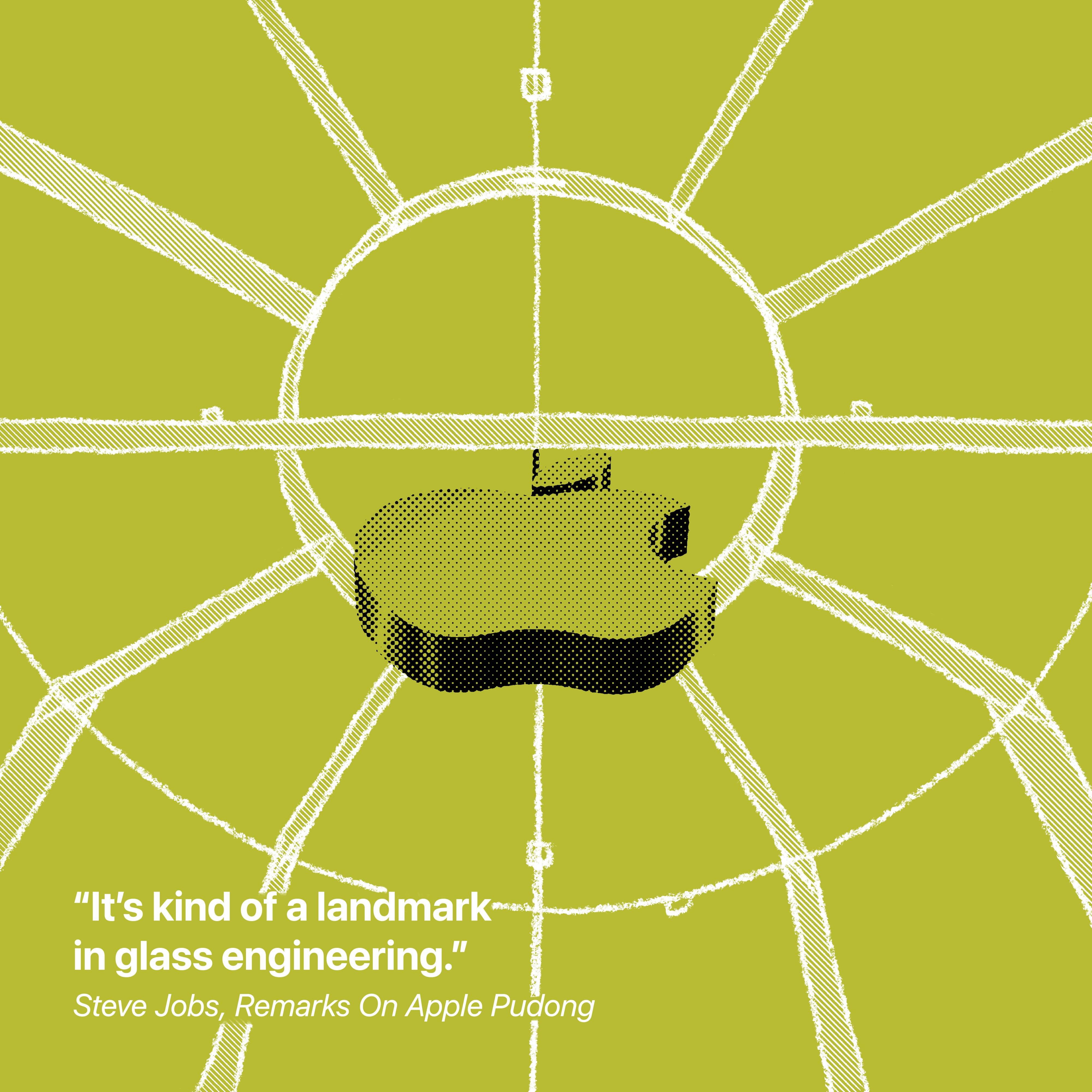 """""""C'est en quelque sorte un point de repère dans l'ingénierie du verre."""" Steve Jobs, remarques sur Apple Pudong"""