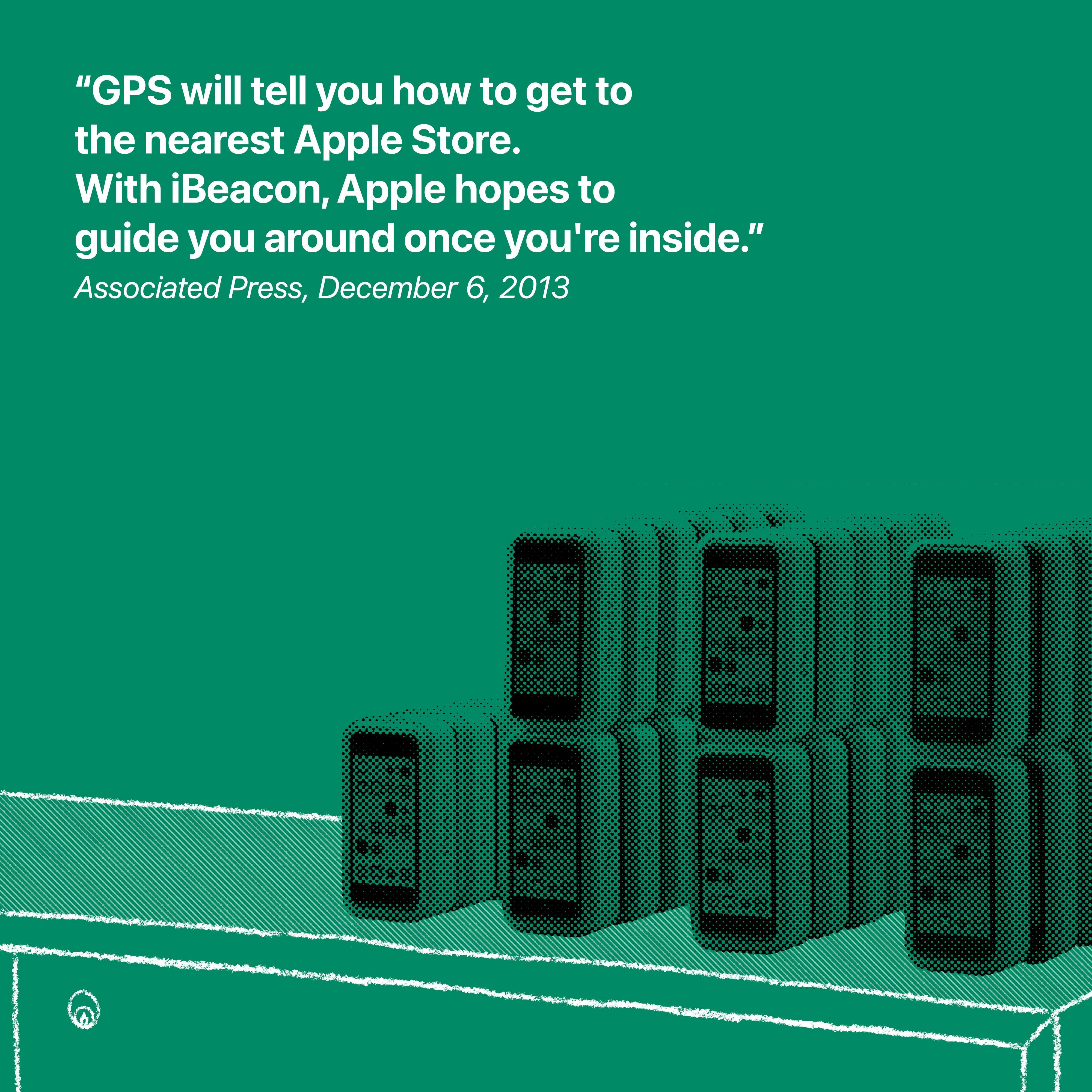 """""""Le GPS vous indiquera comment vous rendre à l'Apple Store le plus proche.  Avec iBeacon, Apple espère vous guider une fois que vous serez à l'intérieur."""" Associated Press, 6 décembre 2013"""